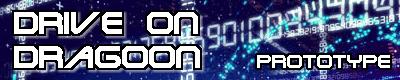 Drive on Dragoon -prototype-
